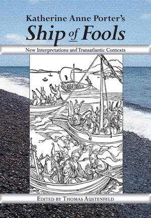 Primary view of object titled 'Katherine Anne Porter's Ship of Fools: New Interpretations and Transatlantic Contexts'.