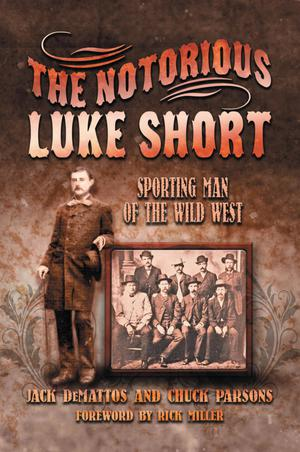 Primary view of object titled 'The Notorious Luke Short: Sporting Man of the Wild West'.
