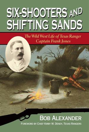 Primary view of object titled 'Six-Shooters and Shifting Sands: The Wild West Life of Texas Ranger Captain Frank Jones'.
