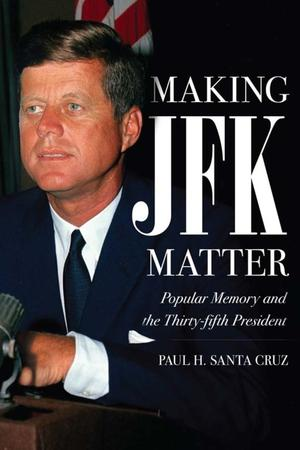 Primary view of object titled 'Making JFK Matter: Popular Memory and the 35th President'.