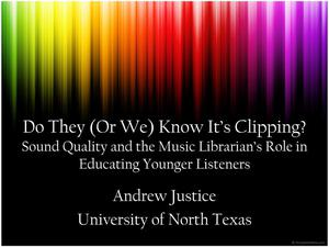 Primary view of object titled 'Do They (Or We) Know It's Clipping? Sound Quality and the Music Librarian's Role in Educating Younger Listeners'.