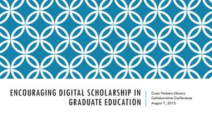 Primary view of object titled 'Encouraging Digital Scholarship in Graduate Education'.