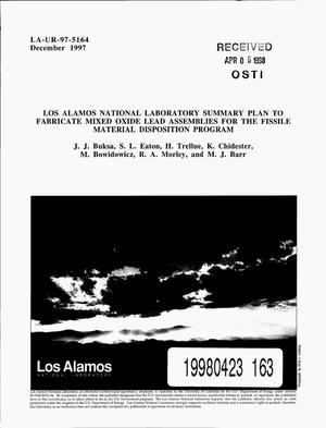 Primary view of object titled 'Los Alamos National Laboratory summary plan to fabricate mixed oxide lead assemblies for the fissile material disposition program'.
