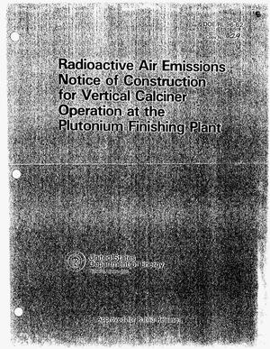 Primary view of object titled 'Radioactive air emissions notice of construction for vertical calciner operation at the plutonium finishing plant'.