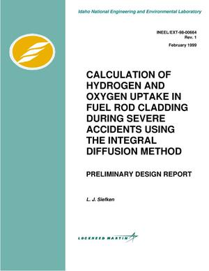 Primary view of object titled 'Calculation of hydrogen and oxygen uptake in fuel rod cladding during severe accidents using the integral diffusion method -- Preliminary design report'.