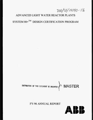 Primary view of object titled 'Advanced light water reactor plants System 80+{trademark} design certification program. Annual progress report, October 1, 1995--September 30, 1996'.