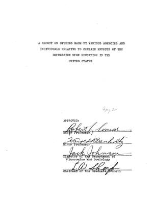Primary view of object titled 'A Report on Studies Made by Various Agencies and Individuals Relative to Certain Effects of the Depression upon Education in the United States'.