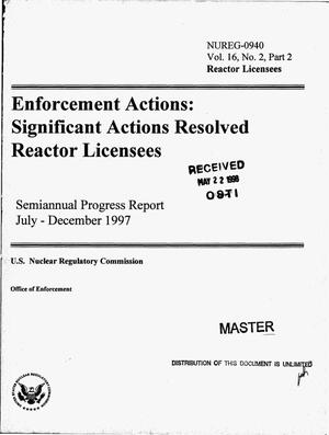 Primary view of object titled 'Enforcement actions: Significant actions resolved, reactor licensees. Semiannual progress report, July--December 1997; Volume 16, Number 2, Part 2'.