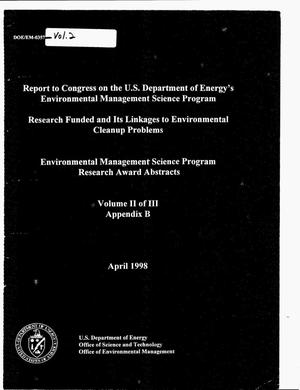 Primary view of object titled 'Report to Congress on the U.S. Department of Energy`s Environmental Management Science Program: Research funded and its linkages to environmental cleanup problems, and Environmental Management Science Program research award abstracts. Volume 2 of 3 -- Appendix B'.