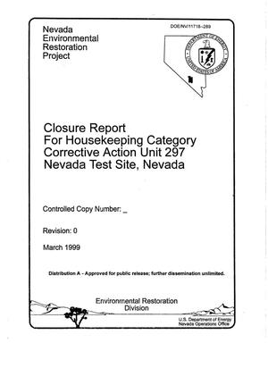 Primary view of object titled 'Closure Report for Housekeeping Category Corrective Action Unit 297 Nevada Test Site, Nevada'.