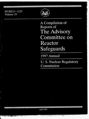 Primary view of object titled 'A compilation of reports of the Advisory Committee on Reactor Safeguards, 1997 annual, U.S. Nuclear Regulatory Commission. Volume 19'.