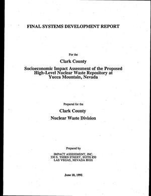 Primary view of object titled 'Final Systems Development Report for the Clark County Socioeconomic Impact Assessment of the Proposed High-Level Nuclear Waste Repository at Yucca Mountain, NV'.