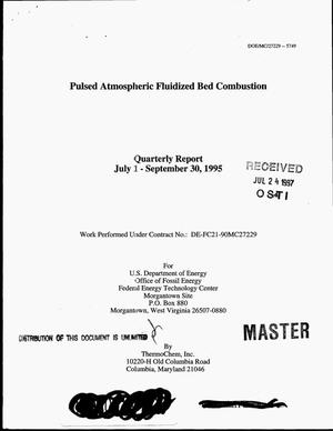 Primary view of object titled 'Pulsed atmospheric fluidized bed combustion. Quarterly report, July 1--September 30, 1995'.
