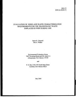 Primary view of object titled 'EVALUATION OF RISKS AND WASTE CHARACTERIZATION REQUIREMENTS FOR THE TRANSURANIC WASTE EMPLACED IN WIPP DURING 1999'.