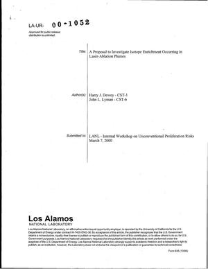 Primary view of object titled 'A PROPOSAL TO INVESTIGATE ISOTOPE ENRICHMENT OCCURRING IN LASER-ABLATION PLUMES'.