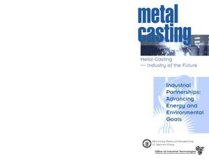 Primary view of object titled 'Metal Casting--Industry of the Future; Industrial Partnerships: Advancing Energy and Environmental Goals'.