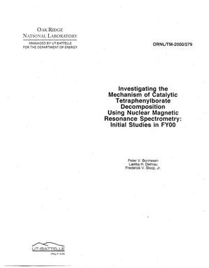 Primary view of object titled 'Investigating the Mechanism of Catalytic Tetraphenylborate Decomposition Using Nuclear Magnetic Resonance Spectrometry: Initial Studies in FY00'.