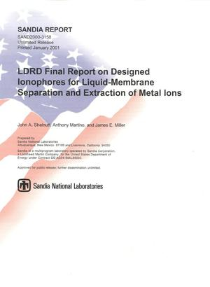 Primary view of object titled 'LDRD Final Report on Designed Ionophores for Liquid-Membrane Separation and Extraction of Metal Ions'.