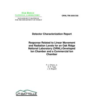 Primary view of object titled 'Detector Characterization Report, Response Related to Linear Movement and Radiation Levels for an Oak Ridge National Laboratory (ORNL)-Developed Ion Chamber and a Commercial Ion Chamber'.