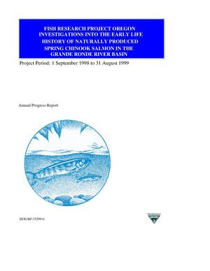 Primary view of object titled 'Investigations into the Early Life History of Naturally Produced Spring Chinook Salmon in the Grande Ronde River Basin : Fish Research Project Oregon : Annual Progress Report Project Period 1 September 1998 to 31 August 1999.'.