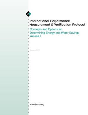 Primary view of object titled 'International Performance Measurement and Verification Protocol: Concepts and Options for Determining Energy and Water Savings, Volume I'.