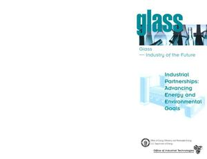Primary view of object titled 'Glass--Industry of the Future; Industrial Partnerships: Advancing Energy and Environmental Goals'.