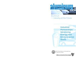 Primary view of object titled 'Aluminum--Industry of the Future; Industrial Partnerships: Advancing Energy and Environmental Goals'.