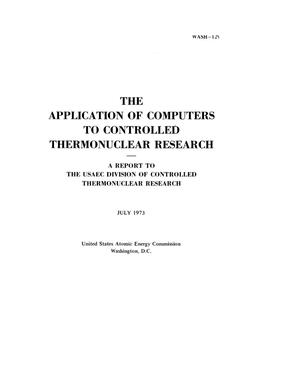 Primary view of object titled 'The application of computers to controlled thermonuclear research. A report to the USAEC Division of Controlled Thermonuclear Research'.