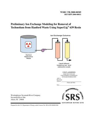 Primary view of object titled 'Preliminary Ion Exchange Modeling for Removal of Technetium from Hanford Waste Using SuperLig 639 Resin'.