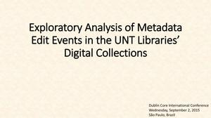 Primary view of object titled 'Exploratory Analysis of Metadata Edit Events in the UNT Libraries' Digital Collections [Presentation]'.