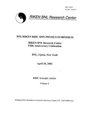 Primary view of object titled 'BNL / RIKEN RHIC SPIN PHYSICS SYMPOSIUM, RIKEN BNL RESEARCH CENTER FIFTH ANNIVERSARY CELEBRATION, BNL, UPTON, N.Y., APRIL 30, 2002, RBRC SCIENTIFIC ARTICLES, VOLUME 6.'.