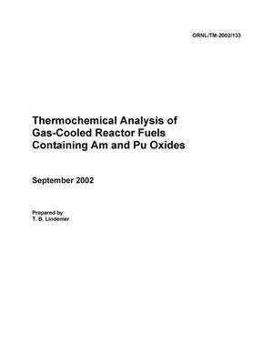 Primary view of object titled 'Thermochemical Analysis of Gas-Cooled Reactor Fuels Containing Am and Pu Oxides'.