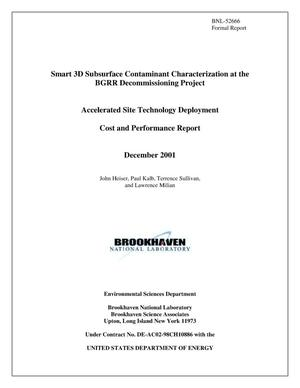 Primary view of object titled 'SMART 3D SUBSURFACE CONTAMINANT CHARACTERIZATION AT THE BGRR DECOMMISSIONING PROJECT. ACCELERATED SITE TECHNOLOGY DEPLOYMENT COST AND PERFORMANCE REPORT.'.