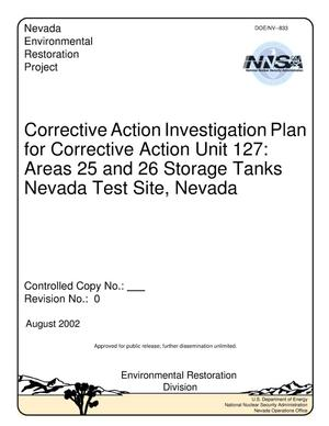 Primary view of object titled 'Corrective Action Investigation Plan for Corrective Action Unit 127: Areas 25 and 26 Storage Tanks, Nevada Test Site, Nevada (Rev. No.: 0, August 2002)'.