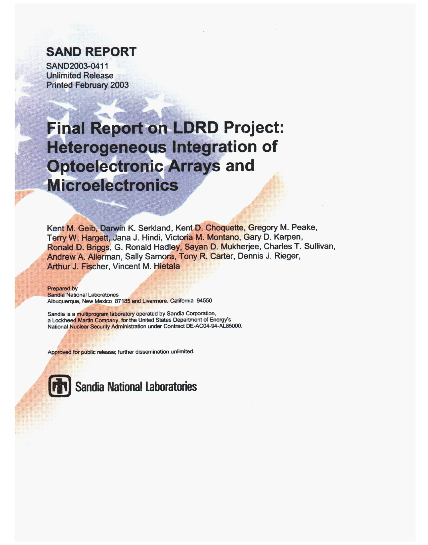 Final Report on LDRD Project: Heterogeneous Integration of Optoelectronic Arrays and Microelectronics                                                                                                      [Sequence #]: 1 of 97