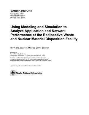 Primary view of object titled 'Using Modeling and Simulation to Analyze Application and Network Performance at the Radioactive Waste and Nuclear Material Disposition Facility'.