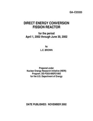 Primary view of object titled 'DIRECT ENERGY CONVERSION FISSION REACTOR FOR THE PERIOD APRIL 1, 2002 THROUGH JUNE 30, 2002'.