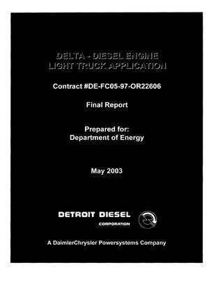 Primary view of object titled 'DELTA-DIESEL ENGINE LIGHT TRUCK APPLICATION Contract DE-FC05-97OR22606 Final Report'.