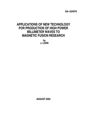 Primary view of object titled 'APPLICATIONS OF NEW TECHNOLOGY FOR PRODUCTION OF HIGH POWER MILLIMETER WAVES TO MAGNETIC FUSION RESEARCH'.