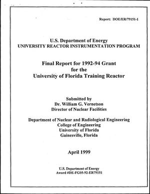 Primary view of object titled 'U.S. Department of Energy University Reactor Instrumentation Program Final Report for 1992-94 Grant for the University of Florida Training Reactor'.