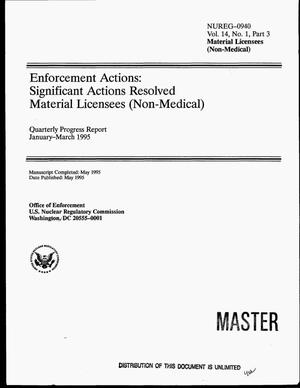 Primary view of object titled 'Enforcement actions: Significant actions resolved material licensees (non-medical). Volume 14, No. 1, Part 3, Quarterly progress report, January--March 1995'.