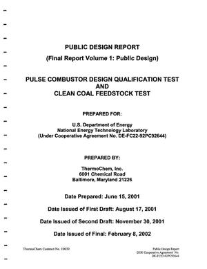 Primary view of object titled 'PULSE COMBUSTOR DESIGN QUALIFICATION TEST AND CLEAN COAL FEEDSTOCK TEST - VOLUME I AND VOLUME II'.