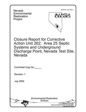 Primary view of object titled 'Closure Report for Corrective Action Unit 262: Area 25 Septic Systems and Underground Discharge Point, Nevada Test Site, Nevada'.