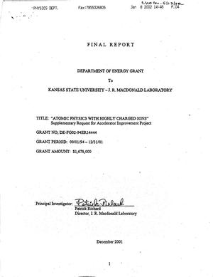 Primary view of object titled 'Final report: Department of Energy grant to Kansas State University - J. R. Macdonald Laboratory. Atomic physics with highly charged ions: Supplementary request for Accelerator Improvement Project'.