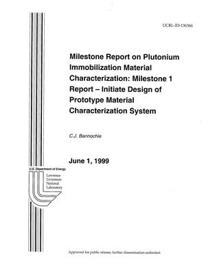 Primary view of object titled 'Plutonium Immobilization Material Characterization: Milestone 1 Report - Initiate Design of Prototype Material Characterization System'.