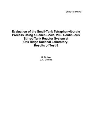 Primary view of object titled 'Evaluation of the Small-Tank Tetraphenylborate Process Using a Bench-Scale, 20-L Continuous Stirred Tank Reactor System at Oak Ridge National Laboratory: Results of Test 5'.