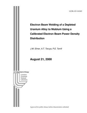 Primary view of object titled 'Electron Beam Welding of a Depleted Uranium Alloy to Niobium Using a Calibrated Electron Beam Power Density Distribution'.