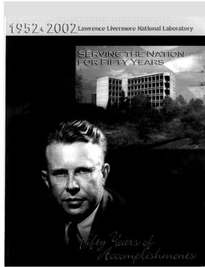 Primary view of object titled 'Serving the nation for fifty years: 1952 - 2002 Lawrence Livermore National Laboratory, fifty years of accomplishments'.