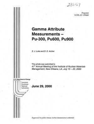 Primary view of object titled 'Gamma Attribute Measurements - Pu300, Pu600, Pu900'.