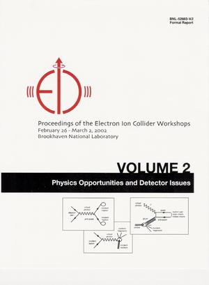 Primary view of object titled 'PROCEEDINGS OF THE ELECTRON ION COLLIDER WORKSHOPS, FEBRUARY 26 - MARCH 2, 2002, BROOKHAVEN NATIONAL LABORATORY. VOLUME 2 : PHYSICS OPPORTUNITIES AND DETECTOR ISSUES.'.